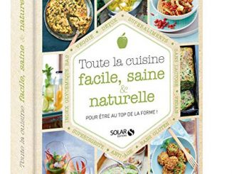 Toute La Cuisine Facile, Saine Et Naturelle