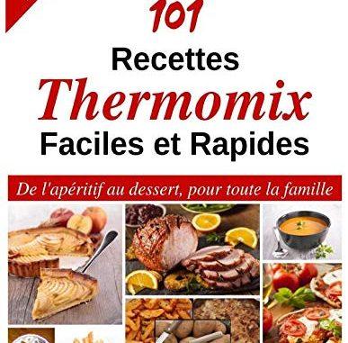 101 Recettes Thermomix Faciles Et Rapides: De L'apéritif Au Dessert, Pour Toute La Famille