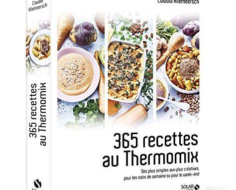 365 Recettes Au Thermomix : Des Plus Simples Aux Plus Créatives Pour Les Soirs De Semaine Ou Pour Le Week End