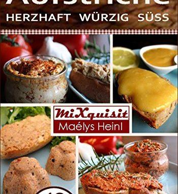 Aufstriche Herzhaft, Würzig, Süß: Rezepte Für Die Küchenmaschine Monsieur Cuisine Plus Von Silvercrest (lidl) (german Edition)