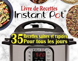 Livre De Recettes Instant Pot: Découvrez La Cuisine Saine Avec 35 Recettes Inratables Au Robot Cuiseur Instant Pot ; Recettes Instant Pot Faciles, Rapides Et Innovantes (livre De Recettes Healthy)
