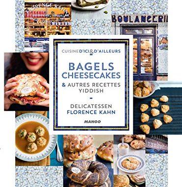 Delicatessen Bagels, Cheesecakes Et Autres Recettes Yiddish (cuisine D'ici Et D'ailleurs)