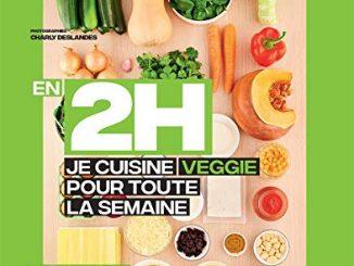 En 2h Je Cuisine Veggie Pour Toute La Semaine: 80 Repas Fait Maison, Sans Gâchis Et Avec Des Produits De Saison