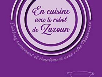En Cuisine Avec Le Robot De Zazoun, Cuisinez Simplement Et Sainement Avec Votre Thermomix