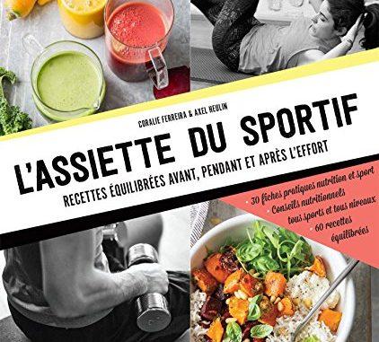 L'assiette Du Sportif: Recettes équilibrées Avant/pendant Et Après L'effort, Conseils Nutritionnels Pour être Au Top, Idéa