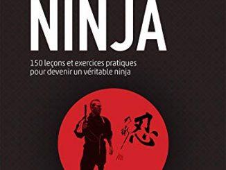 Le Manuel D'entraînement Ninja: 150 Leçons Et Exercices Pratiques Pour Devenir Un Véritable Ninja