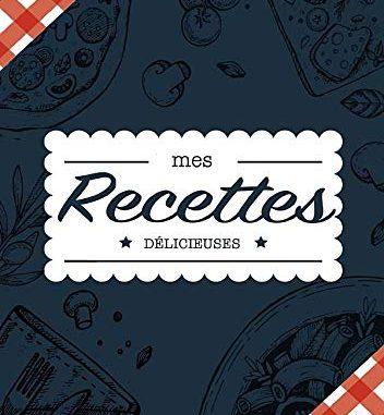 Mes Recettes Délicieuses: Cahier à Compléter Pour 100 Recettes Livre De Cuisine Personnalisé à écrire 50 Recette Cahier De Recettes