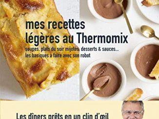 Mes Recettes Légères Au Thermomix Soupes, Plats Du Soir Mijotés, Desserts & Sauces Les Basiques à Faire Avec Son Robot
