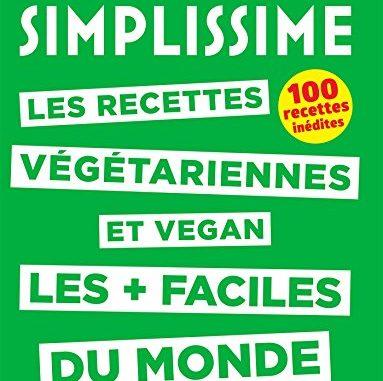 Simplissime Recettes Végétariennes Et Vegan: Les Recettes Végétariennes Et Vegan Les Plus Faciles Du Monde