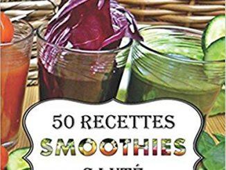 Smoothies Santé Minceur 50 Recettes De Smoothies Simples, Sains Et Savoureux: Simplifiez Vous La Vie Et Préservez Votre Santé En Consommant Chaque Jour De Délicieux Fruits Et Légumes Frais