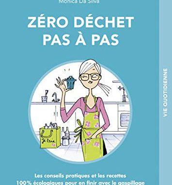 Zéro Déchet Pas à Pas, C'est Malin : Les Conseils Pratiques Et Les Recettes 100 % écologiques Pour En Finir Avec Le Gaspillage